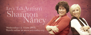 LetsTalkAutism with Shannon & Nancy-Wednesdays @ 11am(PST) - act-today.org